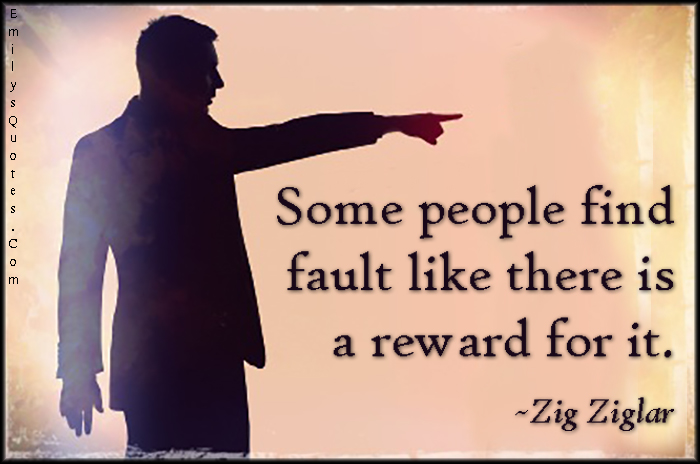 EmilysQuotes.Com-people-find-fault-reward-negative-blame-Zig-Ziglar